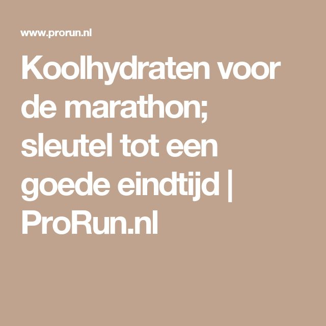 Koolhydraten voor de marathon; sleutel tot een goede eindtijd | ProRun.nl