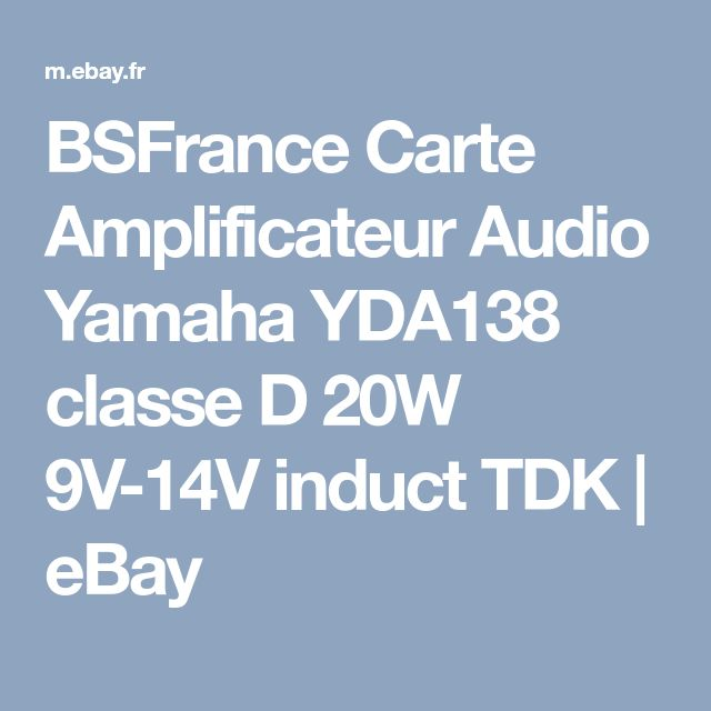 BSFrance Carte Amplificateur Audio Yamaha YDA138 classe D 20W 9V-14V induct TDK | eBay
