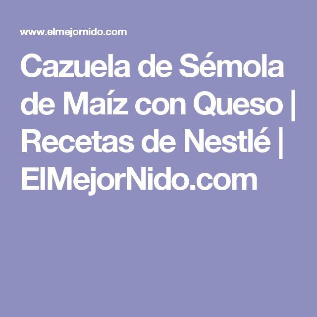 Cazuela de Sémola de Maíz con Queso | Recetas de Nestlé | ElMejorNido.com