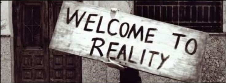 Welcome to reality~
