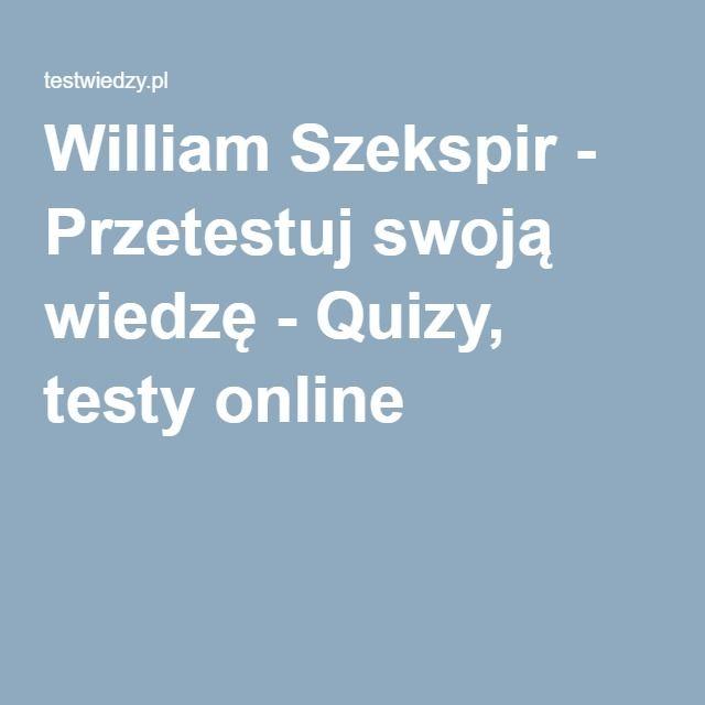 William Szekspir - Przetestuj swoją wiedzę - Quizy, testy online