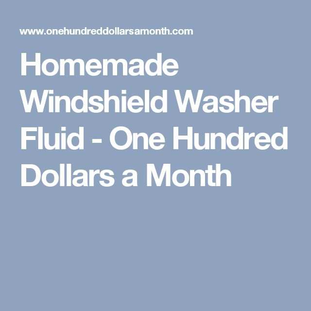 Homemade Windshield Washer Fluid - One Hundred Dollars a Month