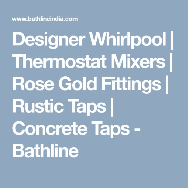 Designer Whirlpool | Thermostat Mixers | Rose Gold Fittings | Rustic Taps | Concrete Taps - Bathline