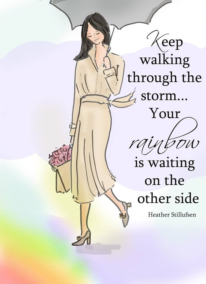 Keep walking through the storm... Your rainbow is waiting on the other side.
