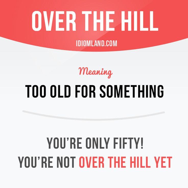 Are you over the hill already? ;) #idiom #idioms #english #learnenglish #studyenglish #language #vocabulary #efl #esl #tesl #tefl #toefl #ielts #hill