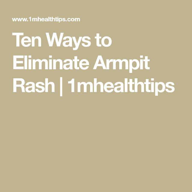 Ten Ways to Eliminate Armpit Rash | 1mhealthtips