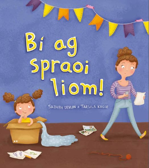 Bí ag Spraoi Liom! (Come play with me!)   Written by Sadhbh Devlin & Illustrated by Tarsila Kruse