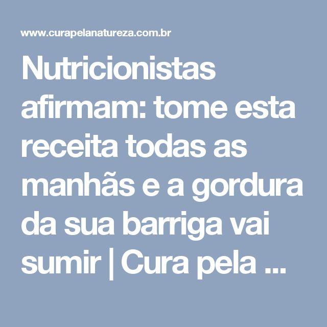 Nutricionistas afirmam: tome esta receita todas as manhãs e a gordura da sua barriga vai sumir | Cura pela Natureza