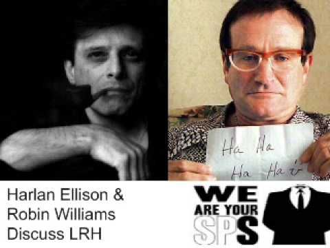 Harlan Ellison & Robin Williams discuss LRH -- youtube 7:01