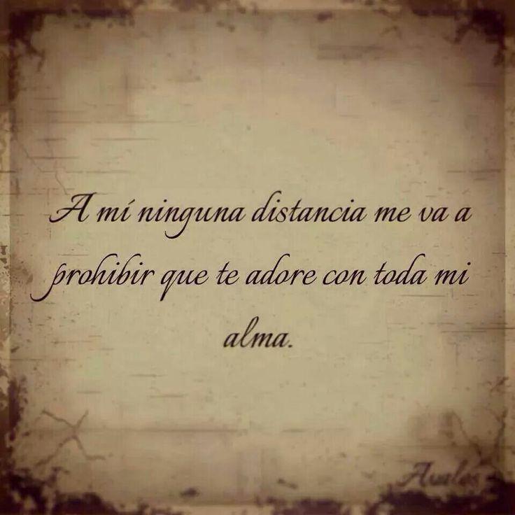 ...ninguna distancia me va a prohibir...