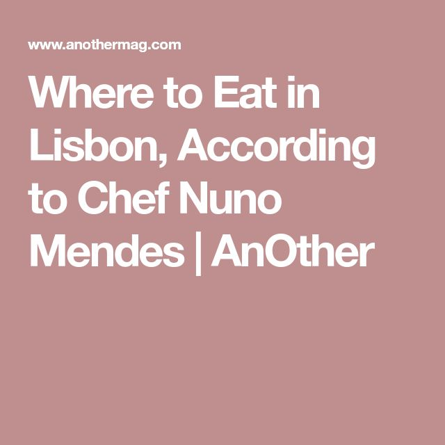 Where to Eat in Lisbon, According to Chef Nuno Mendes | AnOther