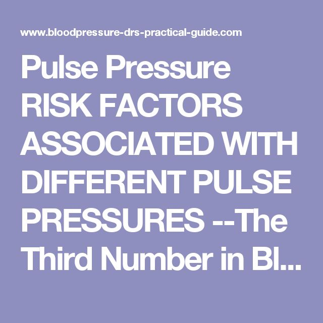Pulse Pressure RISK FACTORS ASSOCIATED WITH DIFFERENT PULSE PRESSURES  --The Third Number in Blood Pressure Readings