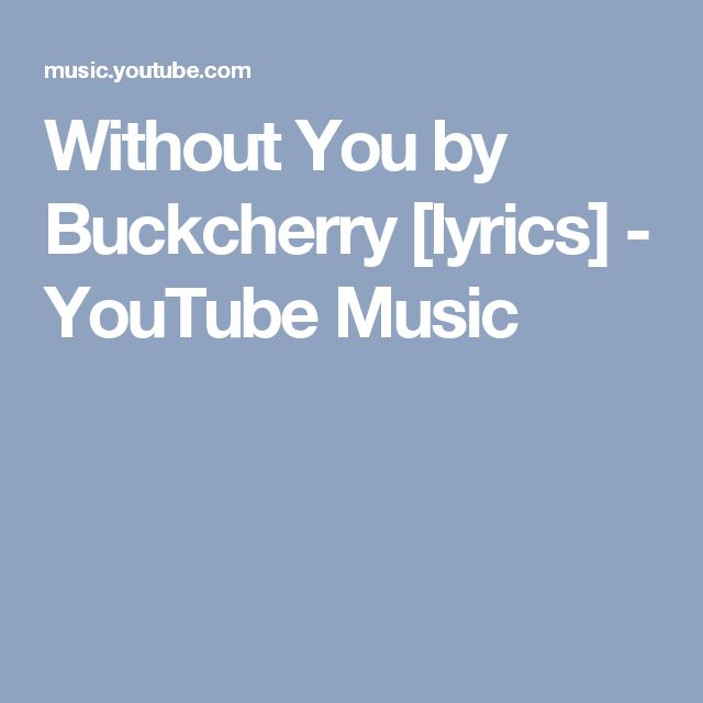 Without You by Buckcherry [lyrics] - YouTube Music