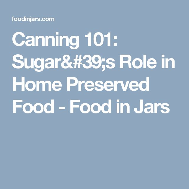 Canning 101: Sugar's Role in Home Preserved Food - Food in Jars