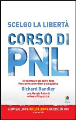 Scelgo la liberta corso di PNL - Alessio Roberti Editore