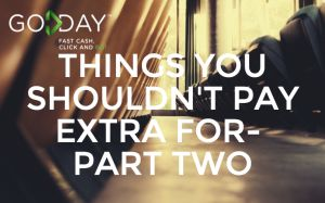 Things You Shouldn't Pay Extra For- Part Two