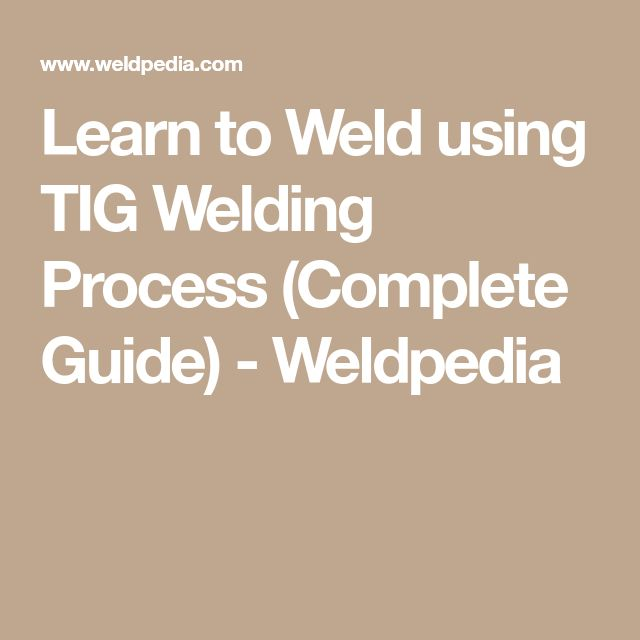 Learn to Weld using TIG Welding Process (Complete Guide) - Weldpedia