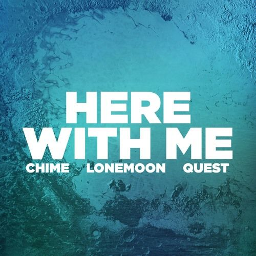 Chime x LoneMoon x QUEST - Here With Me by Chime | Free Listening on SoundCloud