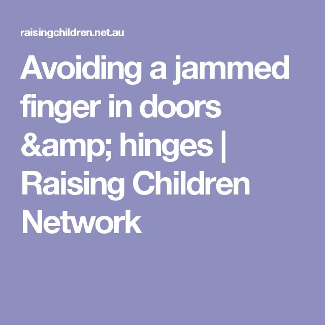 Avoiding a jammed finger in doors & hinges | Raising Children Network