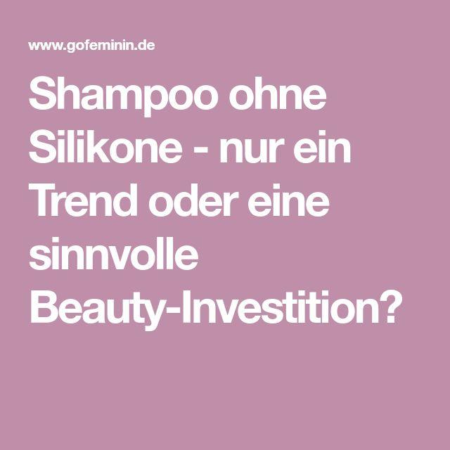 Shampoo ohne Silikone - nur ein Trend oder eine sinnvolle Beauty-Investition?