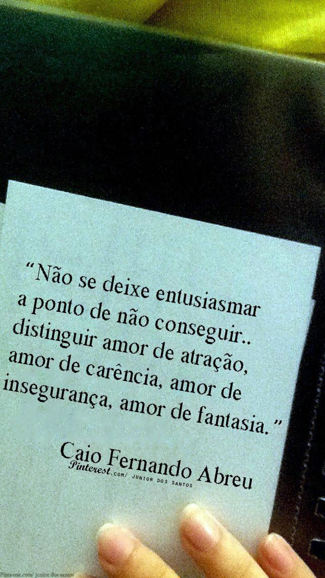 Não se deixe entusiasmar a ponto de não conseguir distinguir amor de atração, amor de carência, amor de insegurança, amor de fantasia. - Caio Fernando Abreu