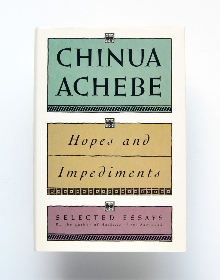best chinua achebe ideas axe africa book hopes and impediments selected essays by chinua achebe