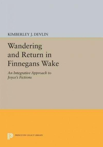 Wandering and Return in Finnegans Wake: An Integrative Approach to Joyce's Fictions