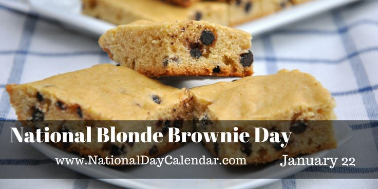 NATIONAL BLONDE BROWNIEDAY Thisunofficial national holiday celebrates blonde brownies, frequently referred to as blondies. (Blondie: a rich, sweet dessert bar) Blonde brownies are similar to the ...