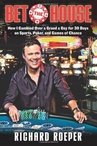 Bet the House: How I Gambled Over a Grand a Day for 30 Days on Sports, Poker, and Games of Chance by Richard Roeper. $15.56. Author: Richard Roeper. Publication: February 23, 2010. Publisher: Chicago Review Press; Complete Numbers Starting with 1, 1st Ed edition (February 23, 2010). 272 pages