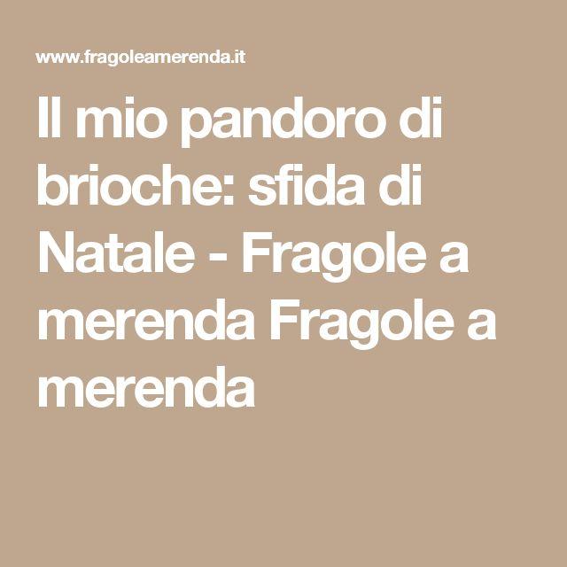 Il mio pandoro di brioche: sfida di Natale - Fragole a merenda Fragole a merenda