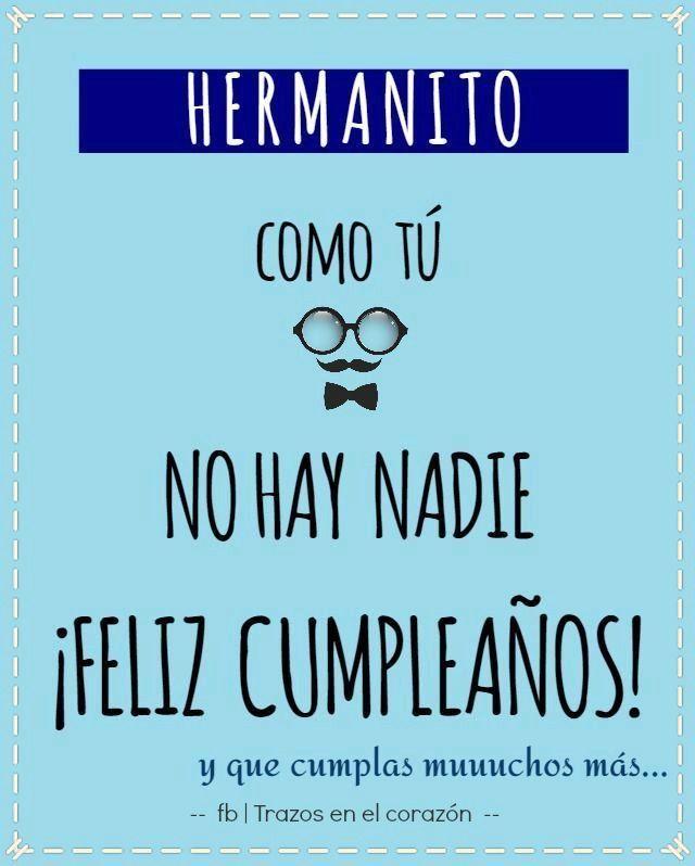 HERMANITO como tú no hay nadie ¡Feliz Cumpleaños! y que cumplas muuuchos más... @trazosenelcorazon