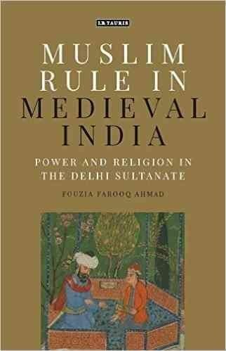 Muslim Rule in Medieval India: Power and Religion in the Delhi Sultanate
