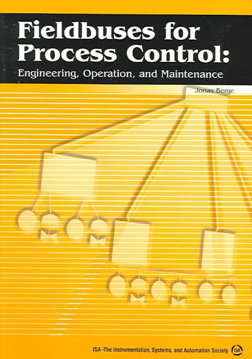Fieldbuses For Process Control: Engineering, Operation And Maintenance