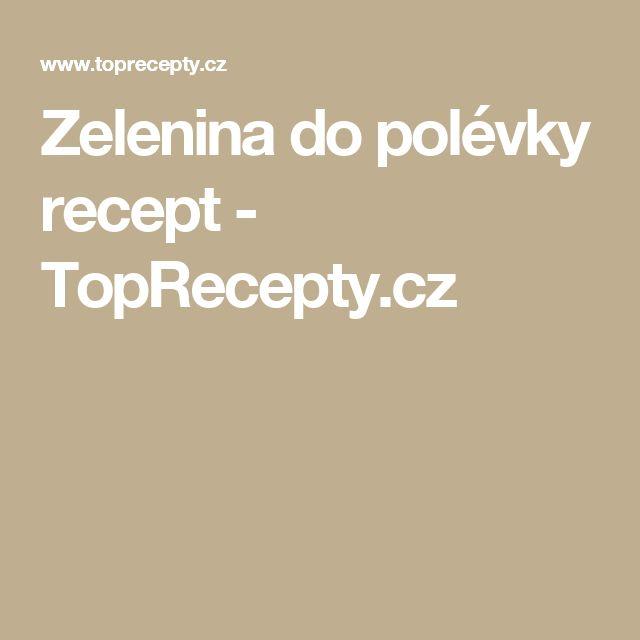 Zelenina do polévky recept - TopRecepty.cz