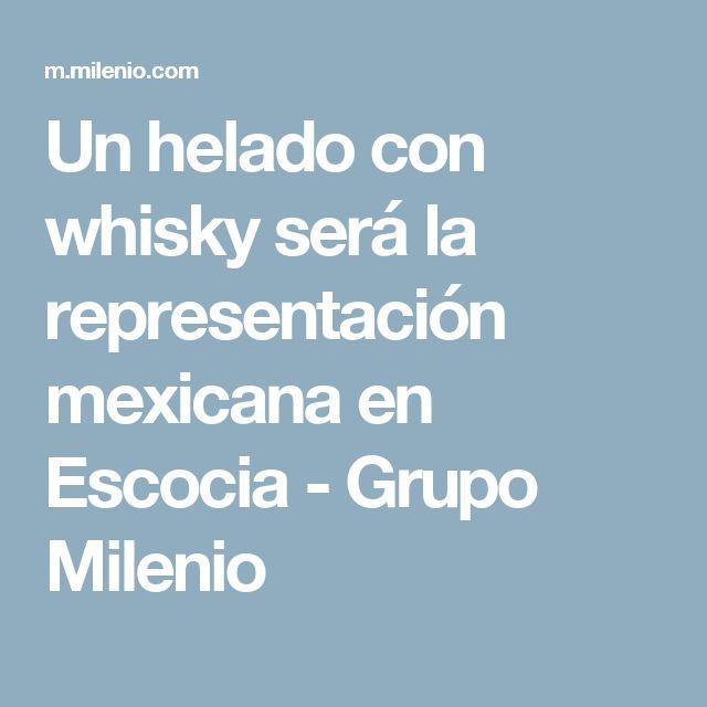 Un helado con whisky será la representación mexicana en Escocia - Grupo Milenio