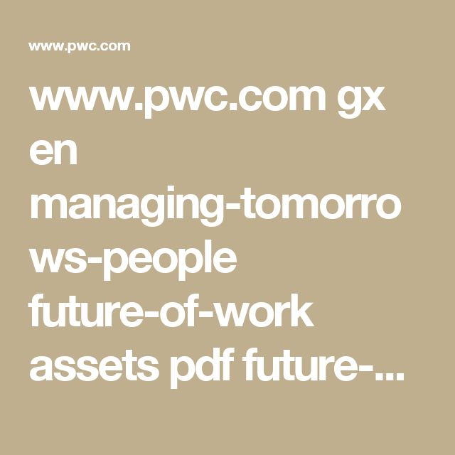www.pwc.com gx en managing-tomorrows-people future-of-work assets pdf future-of-rork-report-v16-web.pdf