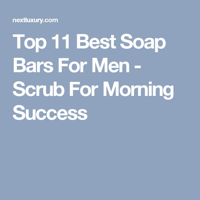 Top 11 Best Soap Bars For Men - Scrub For Morning Success