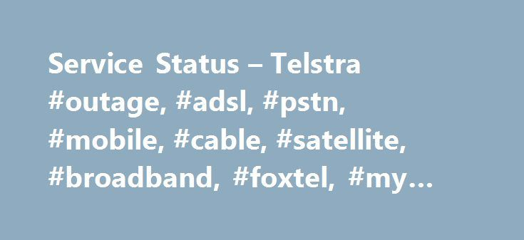 Service Status – Telstra #outage, #adsl, #pstn, #mobile, #cable, #satellite, #broadband, #foxtel, #my #account http://jamaica.nef2.com/service-status-telstra-outage-adsl-pstn-mobile-cable-satellite-broadband-foxtel-my-account/  Service Status Parklea Exchange Fire A fire at the Parklea Exchange in Sydney on 9 May caused extensive damage which continues to impact broadband and home phone services in Parklea and Kellyville. Due to the extent of the damage permanent restoration is expected to…
