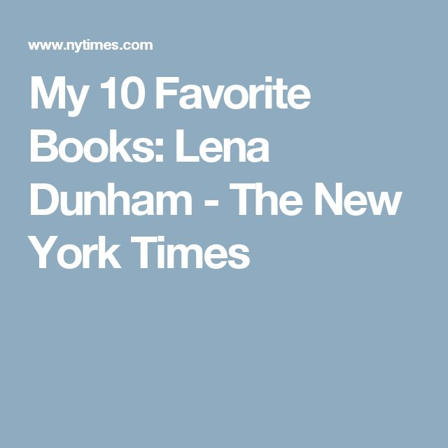 My 10 Favorite Books: Lena Dunham - The New York Times
