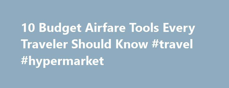10 Budget Airfare Tools Every Traveler Should Know #travel #hypermarket http://travel.remmont.com/10-budget-airfare-tools-every-traveler-should-know-travel-hypermarket/  #best prices on flights # Save Money on Airline Tickets With These Websites 1. Kayak Kayak searches hundreds of websites at one time, turning up the web's best flight deals. You can also set fare alerts for flights. Choose preferred travel dates to destinations of your choice. Kayak fare alerts can be scheduled as daily…