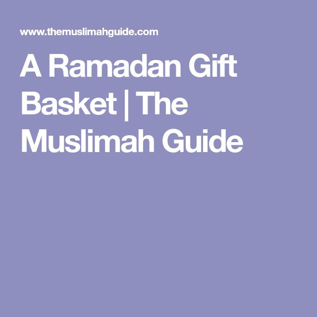 A Ramadan Gift Basket | The Muslimah Guide