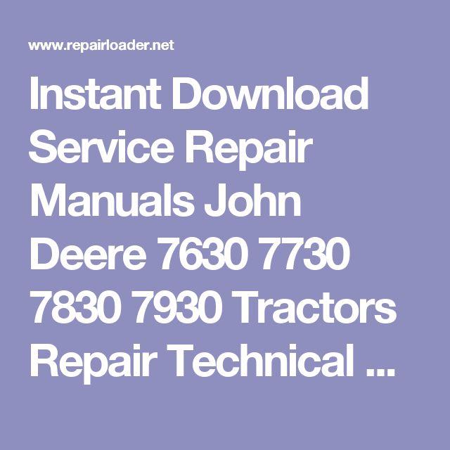 Instant Download Service Repair Manuals John Deere 7630 7730 7830 7930 Tractors Repair Technical Manual