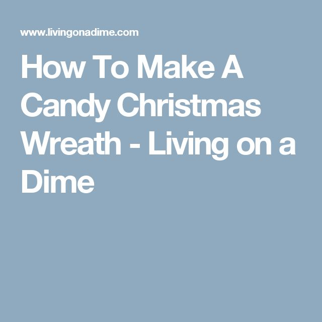 How To Make A Candy Christmas Wreath - Living on a Dime
