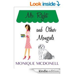 Mr Right and Other Mongrels by Monique McDonell http://www.amazon.com/Right-Other-Mongrels-Monique-McDonell-ebook/dp/B0086L8NBS