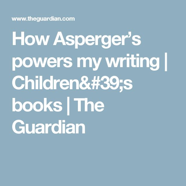 How Asperger's powers my writing | Children's books | The Guardian
