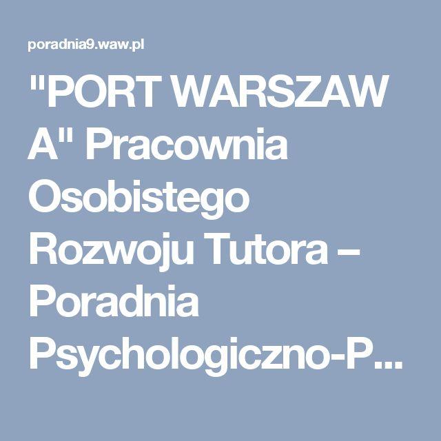"""""""PORTWARSZAWA"""" Pracownia Osobistego Rozwoju Tutora – Poradnia Psychologiczno-Pedagogiczna Nr 9"""