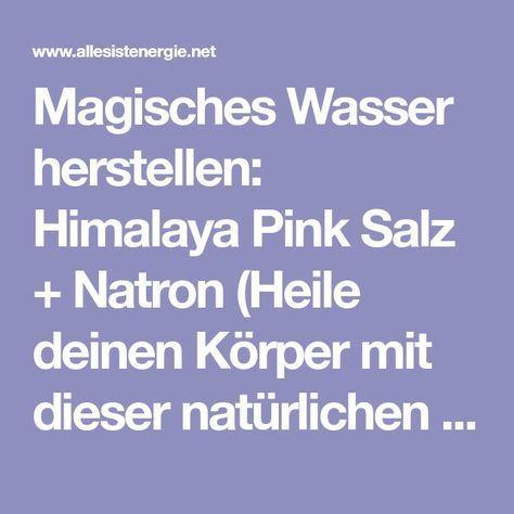 Magisches Wasser herstellen: Himalaya Pink Salz + Natron (Heile deinen Körper m…