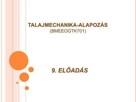 9. ELŐADÁS TALAJMECHANIKA-ALAPOZÁS (BMEEOGTK701).