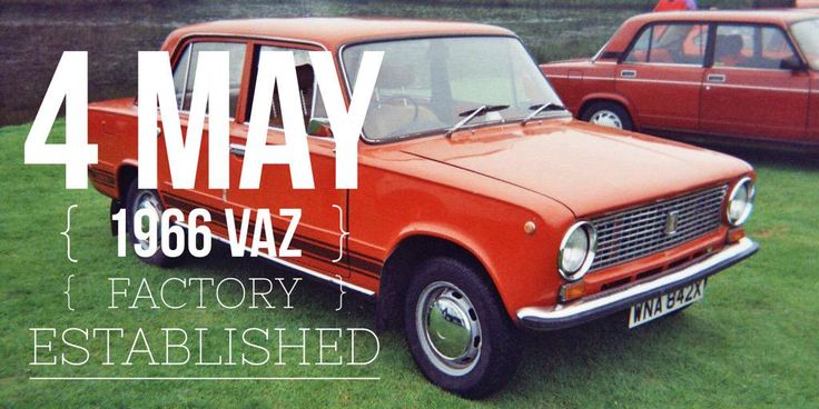 4 May 1966. The VAZ automobile factory is established in cooperation with Fiat