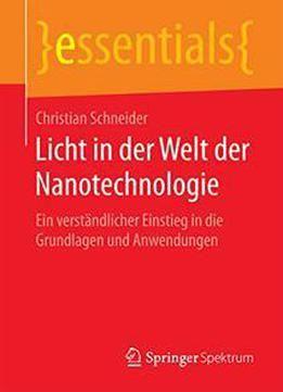 Licht In Der Welt Der Nanotechnologie: Ein Verständlicher Einstieg In Die Grundlagen Und Anwendungen PDF